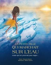 François Sarano et Marion Sarano - La petite fille qui marchait sur l'eau mais qui ne savait pas nager....