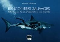 François Sarano - Rencontres sauvages - Réflexion sur 40 ans d'observations sous-marines.