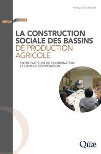 François Sarrazin - La construction sociale des bassins de production agricole - Entre facteurs de coordination et liens de coopération.