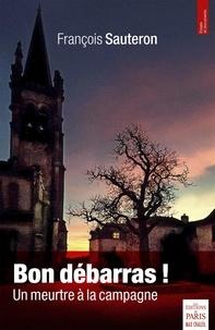 François Sauteron - Bon débarras ! - Un meurtre à la campagne.