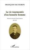 François Sauteron - La vie tourmentée d'un honnête homme - Mémoires retrouvées d'Ernest Sauteron (1865-1947).