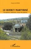 François Sauteron - Le Quercy martyrisé - Occupation, Libération, retour des absents.