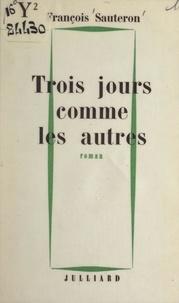 François Sauteron - Trois jours comme les autres.