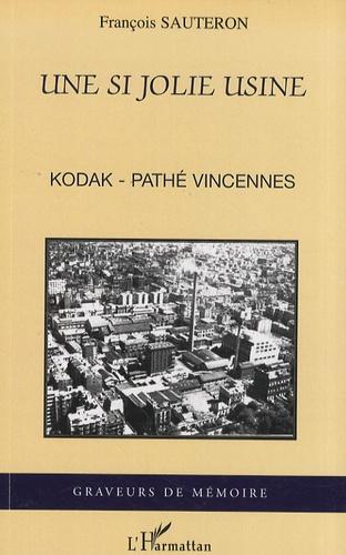 François Sauteron - Une si jolie usine - Kodak-Pathé Vincennes.