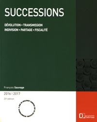 François Sauvage - Successions - Dévolution, transmission, indivision, partage, fiscalité.
