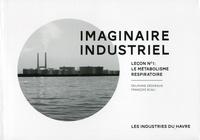 François Scali et Delphine Désveaux - Imaginaire industriel - Leçon 1 : le métabolisme repsiratoire.