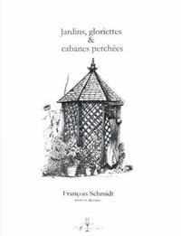 François Schmidt - Jardins, gloriettes et cabanes perchées.