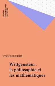 François Schmitz - Wittgenstein, la philosophie et les mathématiques.