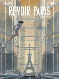 François Schuiten et Benoît Peeters - Revoir Paris Intégrale : .