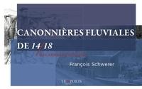 François Schwerer - Canonnières fluviales de 14/18 - Les armes méconnues.