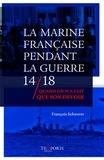 François Schwerer - La Marine française pendant la guerre 14/18 - Quand on n'a fait que son devoir.
