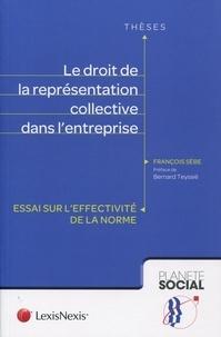 François Sèbe - Le droit de la représentation collective dans l'entreprise - Essai sur l'effectivité de la norme.