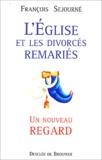 François Sejourné - L'Eglise et les divorcés remariés : un nouveau regard.