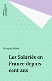 François Sellier - Les Salariés en France depuis cent ans.