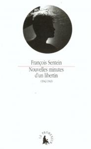 François Sentein - Nouvelles minutes d'un libertin - 1942-1943.
