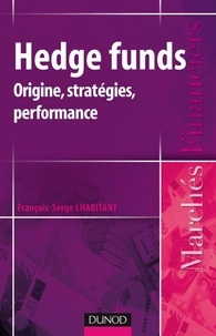 François-Serge Lhabitant - Hedge funds - Origine, stratégies, performances.