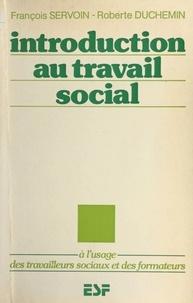 François Servoin et Roberte Duchemin - Introduction au travail social : à l'usage des travailleurs sociaux et des formateurs.