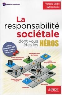 La responsabilité sociétale dont vous êtes les héros - François Sibille |