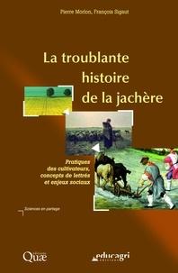François Sigaut et Pierre Morlon - La troublante histoire de la jachère - Pratiques des cultivateurs, concepts de lettrés et enjeux sociaux.