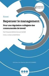 François Silva et Arnaud Lacan - Repenser le management - Pour une régulation collégiale des communautés de travail.