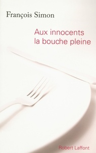 François Simon - Aux innocents la bouche pleine.