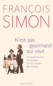 François Simon - N'est pas gourmand qui veut - Un gastronome amoureux sur les routes de France.