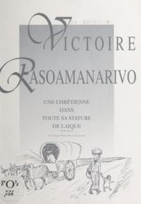 François Simon-Perret et Philibert Randriabolona - Victoire Rasoamanarivo - Une chrétienne dans toute sa stature de laïque.