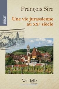 François Sire - Une vie jurassienne au XXe siècle.