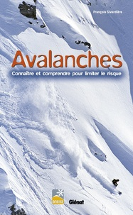 François Sivardière - Avalanches - Connaître et comprendre pour limiter le risque.
