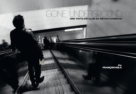 François Sola - Gone Underground - Une visite décalée du métro lyonnais.