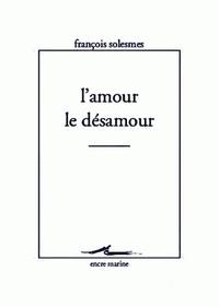 François Solesmes - L'amour, le désamour.