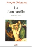 François Solesmes - Poétique de la femme - Tome 1, La Non pareille.