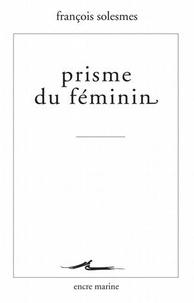 François Solesmes - Prisme du féminin.