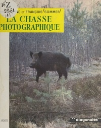François Sommer et Jacqueline Sommer - La chasse photographique.