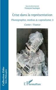 Téléchargement gratuit ebook j2me Crise dans la représentation  - Photographie, médias & capitalisme, 3 - Corée / France 9782343186405