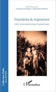François Soulages et Alejandro Erbetta - Frontières & migrations - Allers-retours géoartistiques et géopolitiques.