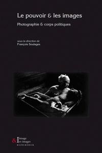 François Soulages - Le pouvoir & les images - Photographie & corps politiques.