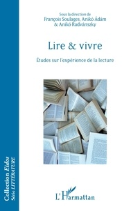 François Soulages et Aniko Adam - Lire & vivre - Etudes sur l'expérience de la lecture.