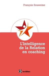 François Souweine - L'intelligence de la Relation en coaching - Fondement et coeur du métier.