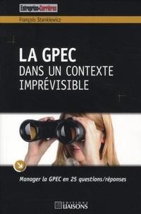François Stankiewicz - La GPEC dans un contexte imprévisible - Manager la GPEC en 25 questions/réponses.