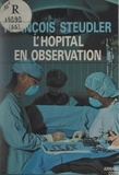 François Steudler et Alain Touraine - L'hôpital en observation.