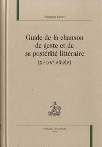 François Suard - Guide de la chanson de geste et de sa postérité littéraire - (XIe-XVe siècle).