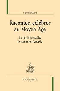 François Suard - EMA 77 : RACONTER, CÉLÉBRER AU MOYEN ÂGE - Le lai, la nouvelle, le roman et l'épopée.