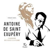 François Suchel - Antoine de Saint Exupéry.