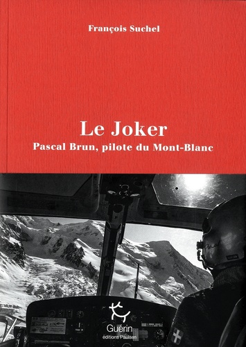 Le Joker. Pascal Brun, pilote du Mont-Blanc