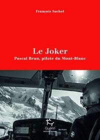 François Suchel - Le Joker - Pascal Brun, pilote du Mont-Blanc.