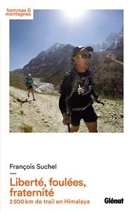 François Suchel - Liberté, foulées, fraternité - 2 500 km de trail en Himalaya.