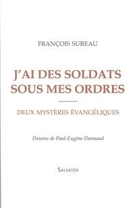 François Sureau - J'ai des soldats sous mes ordres - Deux mystères évangéliques.