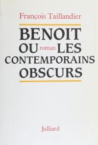 François Taillandier - Benoît   ou les Contemporains obscurs.