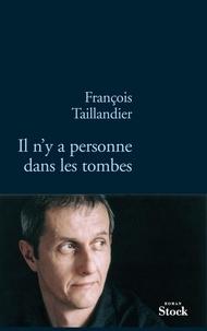 François Taillandier - Il n'y a personne dans les tombes.